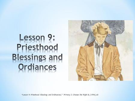 Lesson 9: Priesthood Blessings and Ordiances