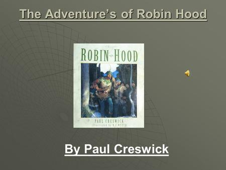 The Adventure's of Robin Hood By Paul Creswick. Introduction  The tale of Robin Hood is one of the oldest legends. Robin Hood is over 600 years old so.
