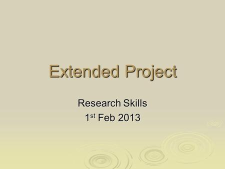 Extended Project Research Skills 1 st Feb 2013. Aims of this session  Developing a clear focus of what you are trying to achieve in your Extended Project.