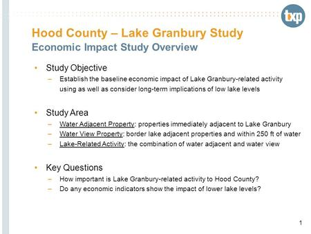 Hood County – Lake Granbury Study Economic Impact Study Overview Study Objective –Establish the baseline economic impact of Lake Granbury-related activity.