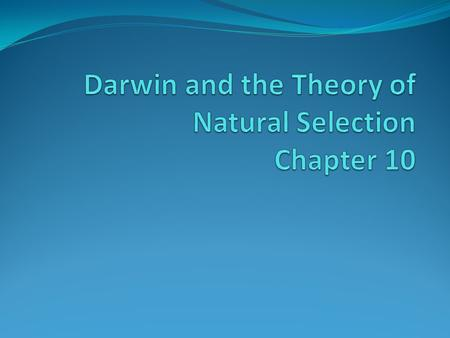 Darwin and the Theory of Natural Selection Chapter 10