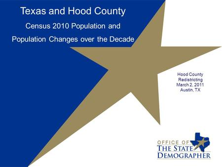 Texas and Hood County Census 2010 Population and Population Changes over the Decade Hood County Redistricting March 2, 2011 Austin, TX.