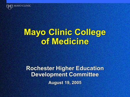 Mayo Clinic College of Medicine Rochester Higher Education Development Committee August 19, 2005.