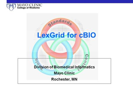 LexGrid for cBIO Division of Biomedical Informatics Mayo Clinic Rochester, MN.