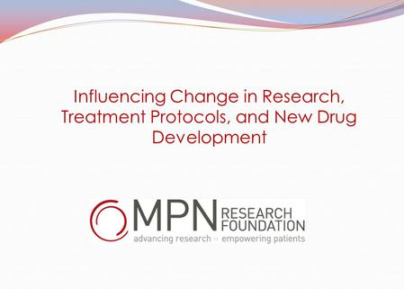 Influencing Change in Research, Treatment Protocols, and New Drug Development.