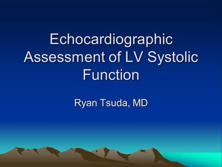 Echocardiographic Assessment of LV Systolic Function