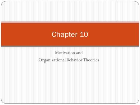 Motivation and Organizational Behavior Theories Chapter 10.