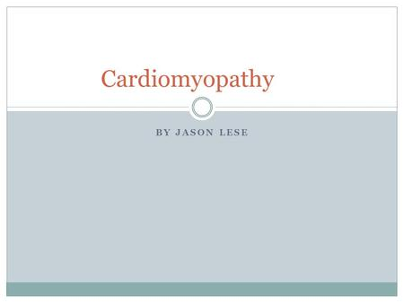 BY JASON LESE Cardiomyopathy. What is Cardiomyopathy? (CMP) Deterioration of heart muscle Becomes enlarged, thick or rigid  Scar tissue Pumping blood.