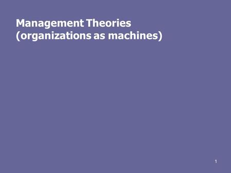 1 Management Theories (organizations as machines).