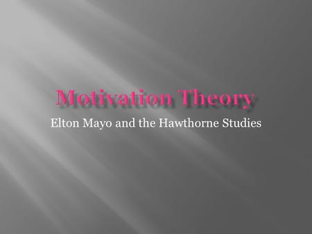 Elton Mayo and the Hawthorne Studies.  George Elton Mayo was an Australian psychologist, sociologist and organization theorist.  He lectured at the.