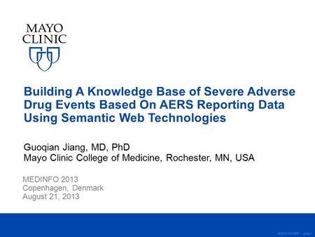 ©2013 MFMER | slide-1 Building A Knowledge Base of Severe Adverse Drug Events Based On AERS Reporting Data Using Semantic Web Technologies Guoqian Jiang,