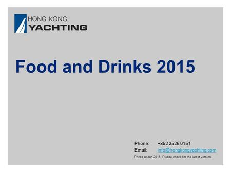 Phone:+852 2526 0151 Prices at Jan 2015. Please check for the latest version Food and Drinks 2015.