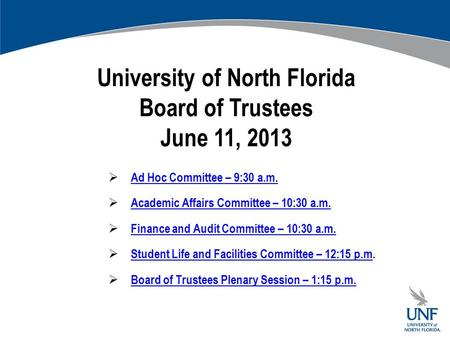 University of North Florida Board of Trustees June 11, 2013  Ad Hoc Committee – 9:30 a.m. Ad Hoc Committee – 9:30 a.m.  Academic Affairs Committee –
