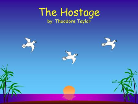The Hostage by. Theodore Taylor Character List s Jamie Tidd- male, 14 years old, tall, naïve, in love with Angie s Angie- 15 years old, in love with.