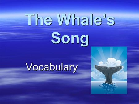The Whale's Song Vocabulary Vocabulary. Wondrous  Adjective  Means wonderful, amazing, or amazing, or remarkable0.3 remarkable0.3 Whales are wondrous.