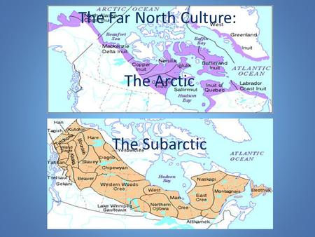 The Far North Culture: The Arctic The Subarctic