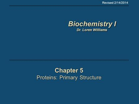 Chapter 5 Proteins: Primary Structure Chapter 5 Proteins: Primary Structure Biochemistry I Dr. Loren Williams Biochemistry I Dr. Loren Williams Revised.