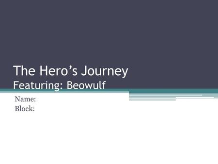 The Hero's Journey Featuring: Beowulf Name: Block: