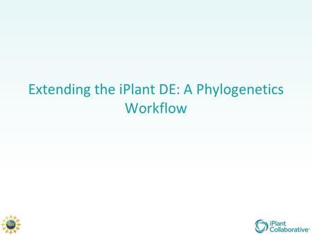 Extending the iPlant DE: A Phylogenetics Workflow.