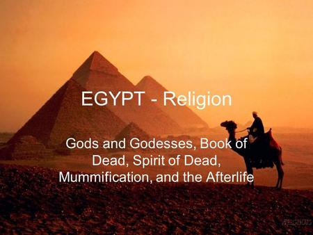 EGYPT - Religion Gods and Godesses, Book of Dead, Spirit of Dead, Mummification, and the Afterlife.