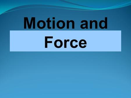 Motion and Force. Frame of Reference Motion of an object in relation to a fixed body or place. To describe motion accurately and completely THE MOST COMMON.