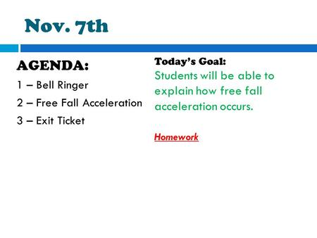 Nov. 7th AGENDA: 1 – Bell Ringer 2 – Free Fall Acceleration 3 – Exit Ticket Today's Goal: Students will be able to explain how free fall acceleration occurs.