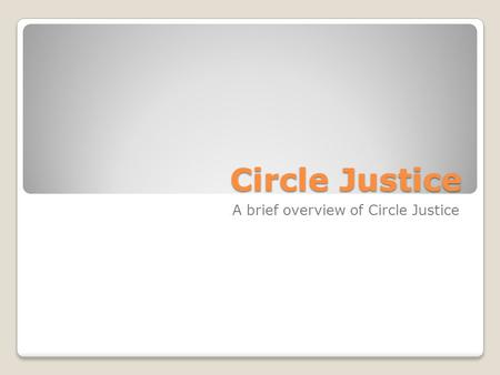 Circle Justice A brief overview of Circle Justice.