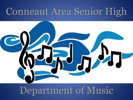 Conneaut Area Senior High Department of Music. Conneaut Area Senior High School Music Department Classes: All Music classes at CASH award academic credit.