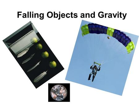 Falling Objects and Gravity. Air Resistance When an object falls, gravity pulls it down. Air resistance works opposite of gravity and opposes the motion.