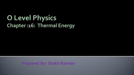 "Prepared By: Shakil Raiman.  Sum of the kinetic energy of the molecules of an object is called thermal energy or heat energy.  All substance above ""absolute."