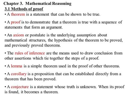 Chapter 3. Mathematical Reasoning 3.1 Methods of proof A theorem is a statement that can be shown to be true. A proof is to demonstrate that a theorem.