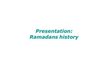 Presentation: Ramadans history. Ramadan Ramadan- is the ninth month of the Islamic calendar. It is the Islamic month of fasting, in which Muslims refrain.