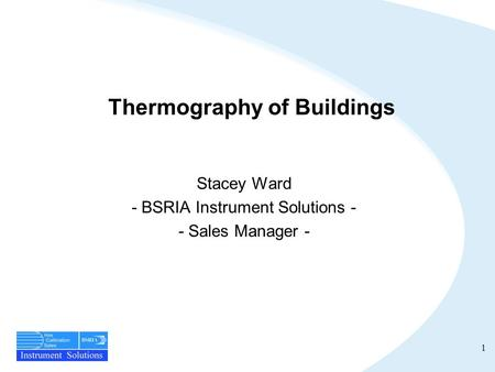 1 Thermography of Buildings Stacey Ward - BSRIA Instrument Solutions - - Sales Manager -