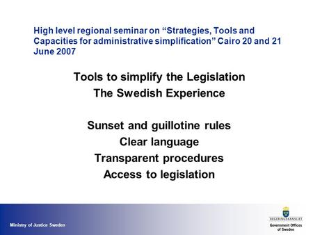"Ministry of Justice Sweden High level regional seminar on ""Strategies, Tools and Capacities for administrative simplification"" Cairo 20 and 21 June 2007."