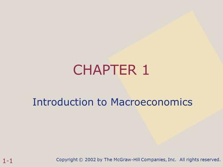 Copyright © 2002 by The McGraw-Hill Companies, Inc. All rights reserved. 1-1 CHAPTER 1 Introduction to Macroeconomics.