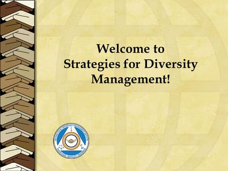 Welcome to Strategies for Diversity Management!. Purpose of Material The goal of the modules are to provide information and strategies to increase diversity.