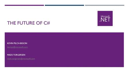 THE FUTURE OF C# KEVIN PILCH-BISSON MADS TORGERSEN