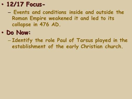 12/17 Focus- Events and conditions inside and outside the Roman Empire weakened it and led to its collapse in 476 AD. Do Now: Identify the role Paul of.