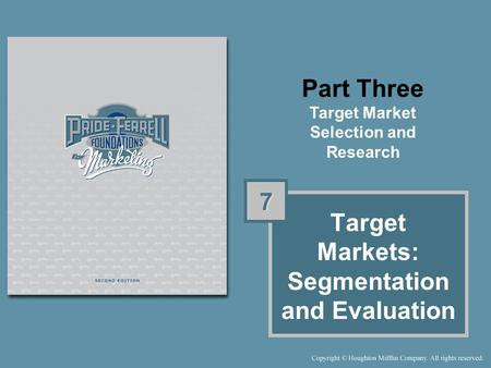 Part Three Target Market Selection and Research Target Markets: Segmentation and Evaluation 7 7.