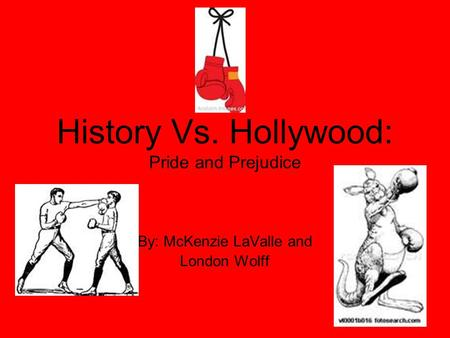 History Vs. Hollywood: Pride and Prejudice By: McKenzie LaValle and London Wolff.