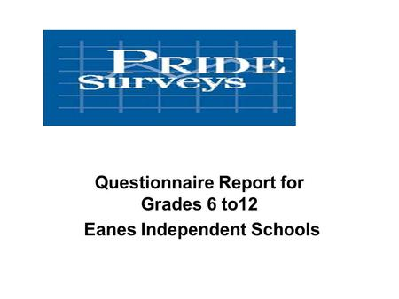Questionnaire Report for Grades 6 to12 Eanes Independent Schools.