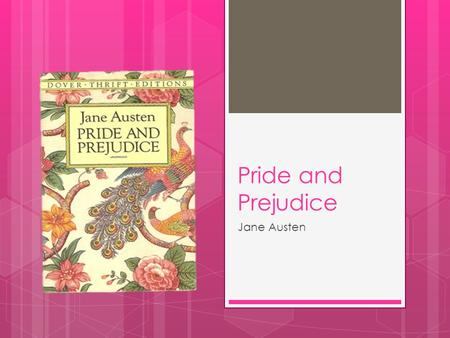 Pride and Prejudice Jane Austen.  Jane Austen was born December 16th, 1775 at Steventon, Hampshire, England  She was the seventh child (out of eight)