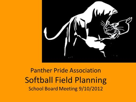 Panther Pride Association Softball Field Planning School Board Meeting 9/10/2012.