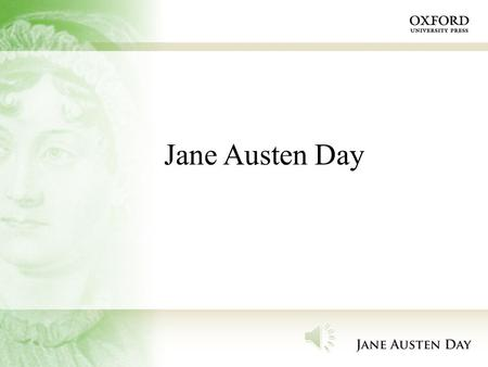 Jane Austen Day Jane Austen Jane Austen, one of the major novelists in English literature, was born on 16 December 1775 and she died on 18 July 1817.