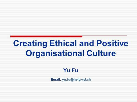 Creating Ethical and Positive Organisational Culture