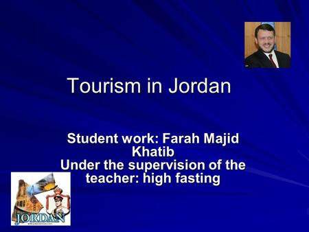 Tourism in Jordan Tourism in Jordan Student work: Farah Majid Khatib Under the supervision of the teacher: high fasting.