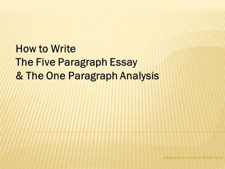 The Five Paragraph Essay & The One Paragraph Analysis