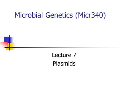 Microbial Genetics (Micr340) Lecture 7 Plasmids. DNA molecules other than chromosomes Widely present in most bacteria Roles: adaptation, evolution, pathogenesis.