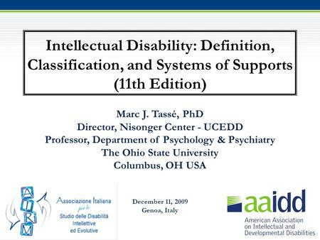 Intellectual Disability: Definition, Classification, and Systems of Supports (11th Edition) Marc J. Tassé, PhD Director, Nisonger Center - UCEDD Professor,