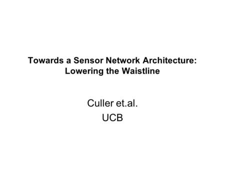 Towards a Sensor Network Architecture: Lowering the Waistline Culler et.al. UCB.